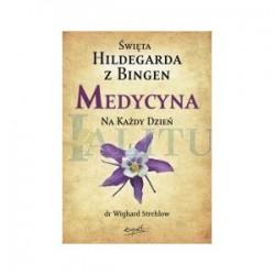 Św.Hildegarda z Bingen. Medycyna na każdy dzień.